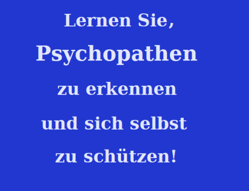 Sensibilisiert euch für Psychopathen!